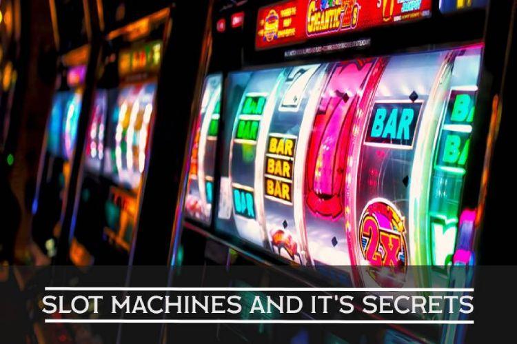 Slot Machines and its Secrets