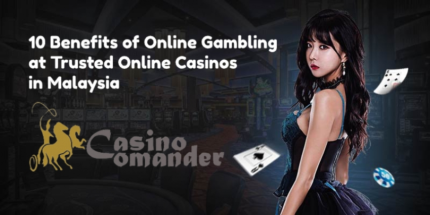 10 Benefits of Online Gambling at Trusted Online Casino in Malaysia