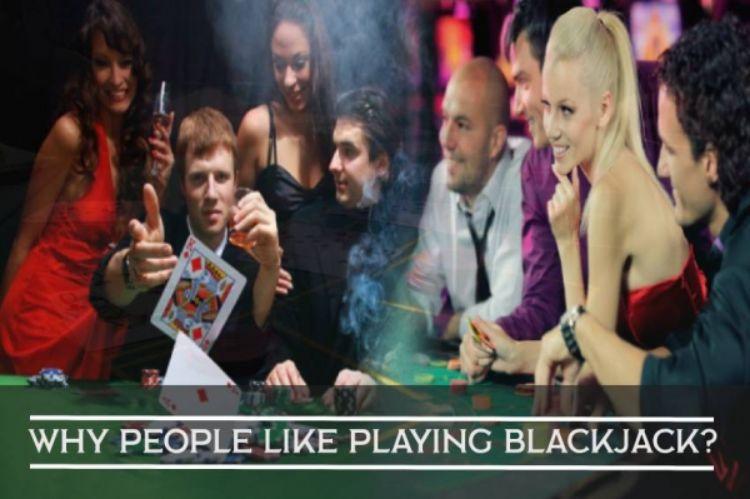 Why people like playing Blackjack