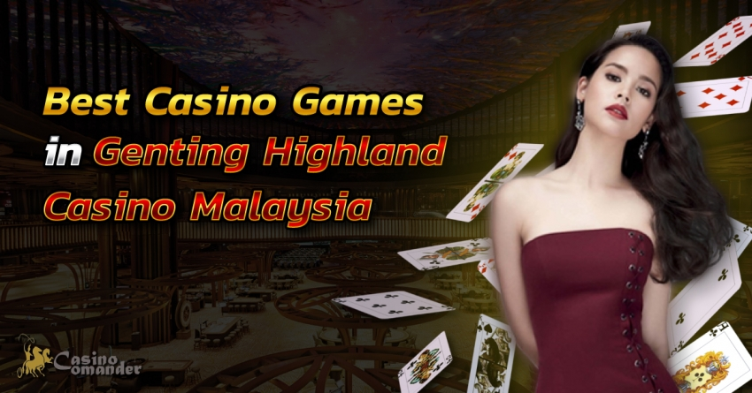 Best Casino Games in Genting Highland Casino Malaysia