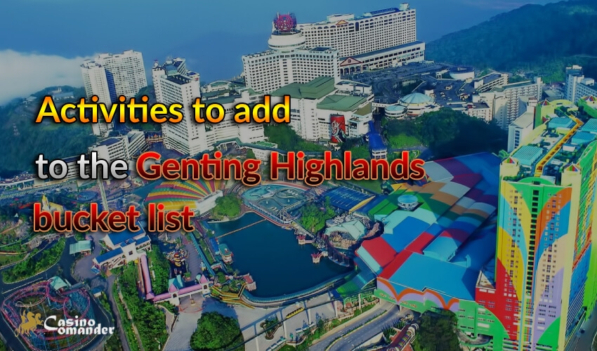 Activities to add in the Genting Highlands bucket list